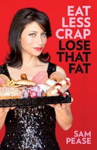 Eat less crap lose that fat by Sam Pease