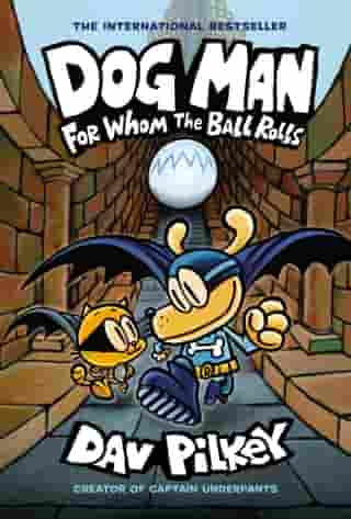 Dog Man: For Whom the Ball Rolls: From the Creator of Captain Underpants (Dog Man #7) by Dav Pilkey