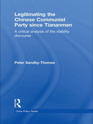 Legitimating the Chinese Communist Party Since Tiananmen A Critical Analysis of the Stability Discourse