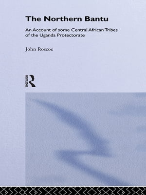 Northern Bantu Cb An Account of Some Central African Tribes of the Uganda Protectorate