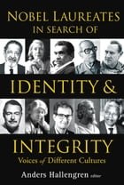 Nobel Laureates in Search of Identity and Integrity: Voices of Different Cultures by Anders Hallengren