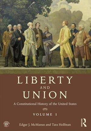 Liberty and Union A Constitutional History of the United States,  volume 1