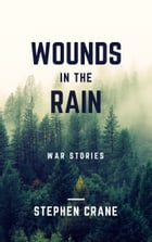 Wounds in the Rain (Annotated): War Stories by Stephen Crane
