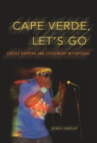 Cape Verde, Let's Go: Creole Rappers and Citizenship in Portugal by Derek Pardue
