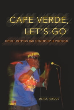 Book Cape Verde, Let's Go: Creole Rappers and Citizenship in Portugal by Derek Pardue