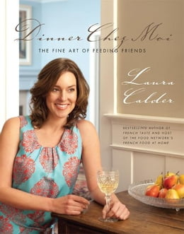 Book Dinner Chez Moi: The Fine Art of Feeding Friends by Laura Calder