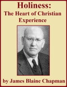 Holiness: The Heart of Christian Experience by James Blaine Chapman