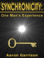 Synchronicity: One Man's Experience by Aaron Garrison