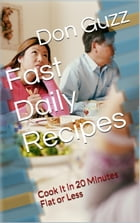 Fast Daily Recipes: Cook It In 20 Minutes Flat or Less by Don Guzz