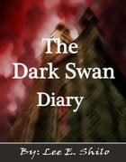 The Dark Swan Diary by Lee E. Shilo
