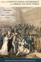 The Rise of Constitutional Government in the Iberian Atlantic World: The Impact of the Cádiz…