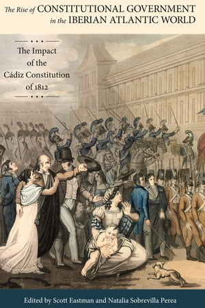 The Rise of Constitutional Government in the Iberian Atlantic World The Impact of the C�diz Constitution of 1812