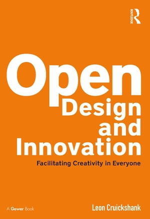 Open Design and Innovation Facilitating Creativity in Everyone