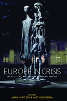 Europe in Crisis: Intellectuals and the European Idea, 1917-1957 by Mark Hewitson