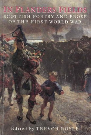In Flanders Fields Scottish Poetry and Prose of the First World War