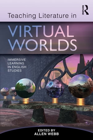 Teaching Literature in Virtual Worlds Immersive Learning in English Studies