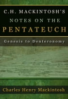 C. H. Mackintosh's Notes on the Pentateuch by Mackintosh, C. H.
