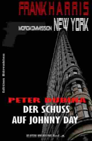 Der Schuss auf Johnny Day (Frank Harris, Mordkommission New York, Band 4): Cassiopeiapress Krimi/ Edition Bärenklau by Peter Dubina