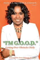 """""""I'm G.O.O.D."""": (Getting Over Obstacles Daily) by Bianca McCormick-Johnson"""