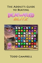 The Addicts Guide to Beating Bejeweled Blitz! by Todd Campbell