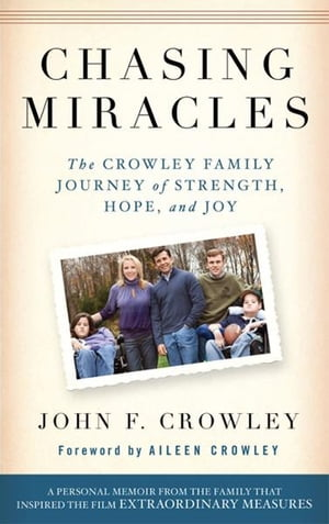 Chasing Miracles The Crowley Family Journey of Strength,  Hope,  and Joy