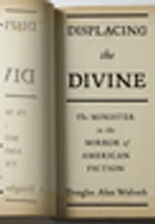 Displacing the Divine: The Minister in the Mirror of American Fiction by Douglas Alan Walrath