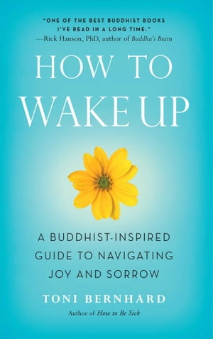 How to Wake Up A Buddhist-Inspired Guide to Navigating Joy and Sorrow