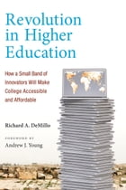 Revolution in Higher Education: How a Small Band of Innovators Will Make College Accessible and…