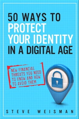 Book 50 Ways to Protect Your Identity in a Digital Age: New Financial Threats You Need to Know and How… by Steve Weisman