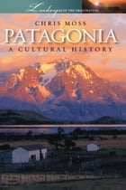 Patagonia: A Cultural History by Chris Moss