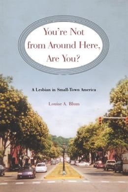Book You're Not From Around Here, Are You?: A Lesbian in Small-Town America by Blum, Louise