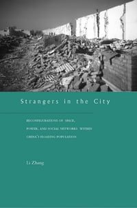 Strangers in the City: Reconfigurations of Space, Power, and Social Networks Within China's…
