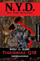 Todesdroge Q3X: N.Y.D. - New York Detectives by Wolf G. Rahn