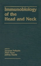 Immunobiology of the Head and Neck by J.F. Poliquin