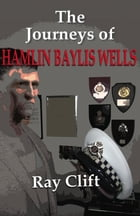 Journeys of Hamlin Baylis Wells by Ray Clift