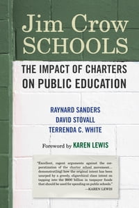 Jim Crow Schools: The Impact of Charters on Public Education