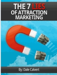 The 7 Lies of Attraction Marketing