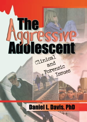 The Aggressive Adolescent Clinical and Forensic Issues