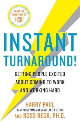 Book Instant Turnaround!: Getting People Excited About Coming to Work and Working Hard by Harry Paul