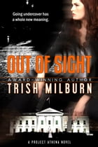 Out of Sight: A Project Athena Novel by Trish Milburn