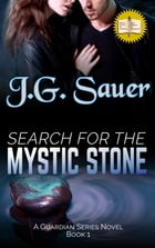 Search for the Mystic Stone: A Guardian Series Novel - Book 1 by J. G. Sauer