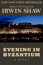Evening in Byzantium: A Novel by Irwin Shaw