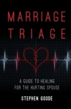 Marriage Triage: A Guide to Healing for the Hurting Spouse by Stephen Goode