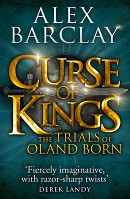Book Curse of Kings (The Trials of Oland Born, Book 1) by Alex Barclay