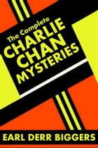 The Complete Charlie Chan Mysteries by Earl Derr Biggers