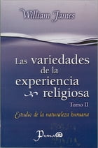 Las variedades de la experiencia religiosa. Tomo II by William James