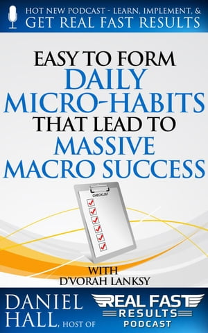 Easy to Form Daily Micro-Habits That Lead to Massive Macro Success: Real Fast Results, #28 by Daniel Hall