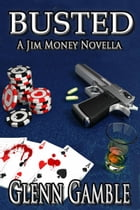 BUSTED --a Prequel to the Jim Money Stories by Glenn Gamble