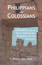 Philippians and Colossians: A Devotional Look at Paul's Letters to the Philippians and Colossians by F. Wayne Mac Leod