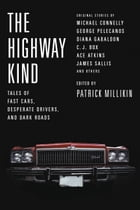 The Highway Kind: Tales of Fast Cars, Desperate Drivers, and Dark Roads: Original Stories by Michael Connelly, George Pelecanos, C. J. Box, Diana Gaba by Patrick Millikin